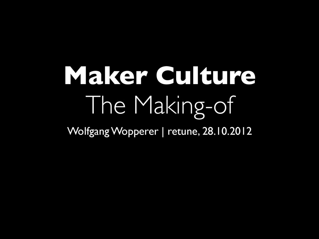 Maker Culture The Making-of Wolfgang Wopperer |...
