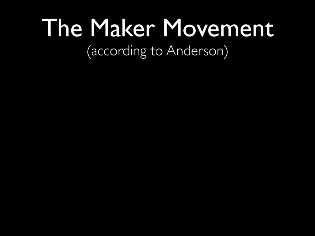The Maker Movement (according to Anderson)