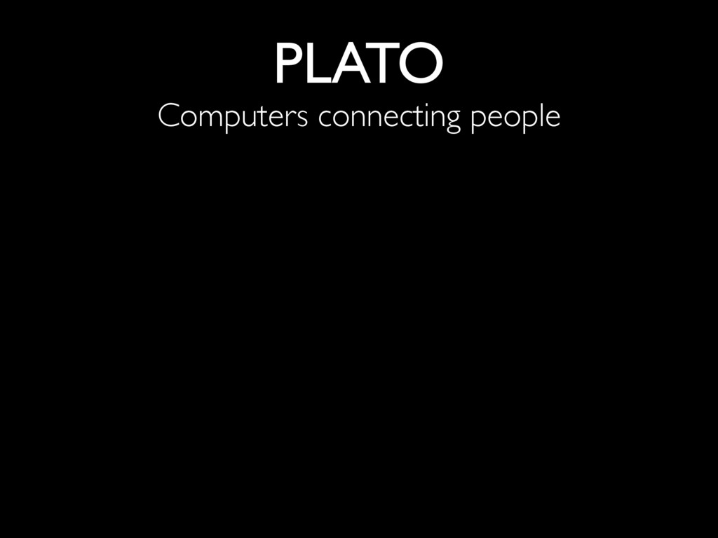 PLATO Computers connecting people