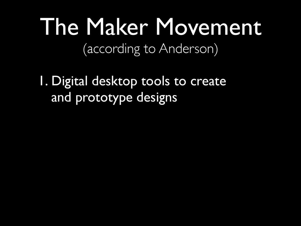 The Maker Movement (according to Anderson) 1. D...