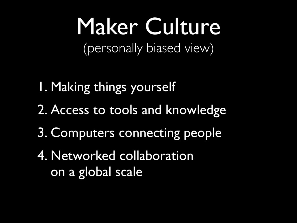 Maker Culture (personally biased view) 1. Makin...