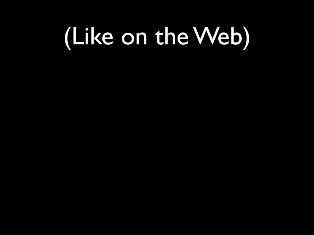 (Like on the Web)