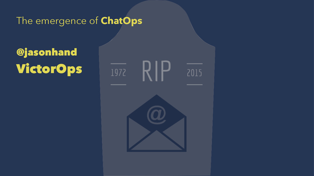 The emergence of ChatOps @jasonhand VictorOps
