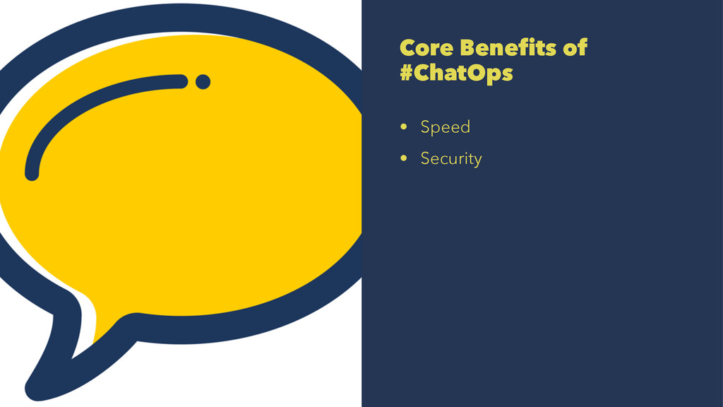 Core Benefits of #ChatOps • Speed • Security