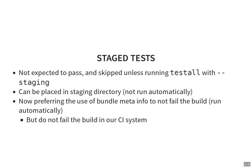6 . 6 STAGED TESTS Not expected to pass, and sk...