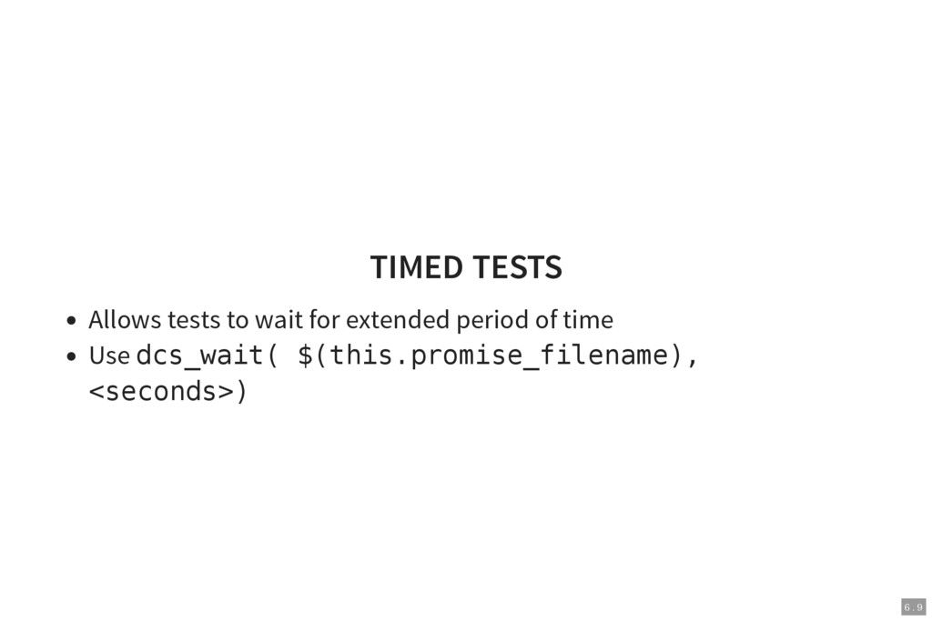 6 . 9 TIMED TESTS Allows tests to wait for exte...