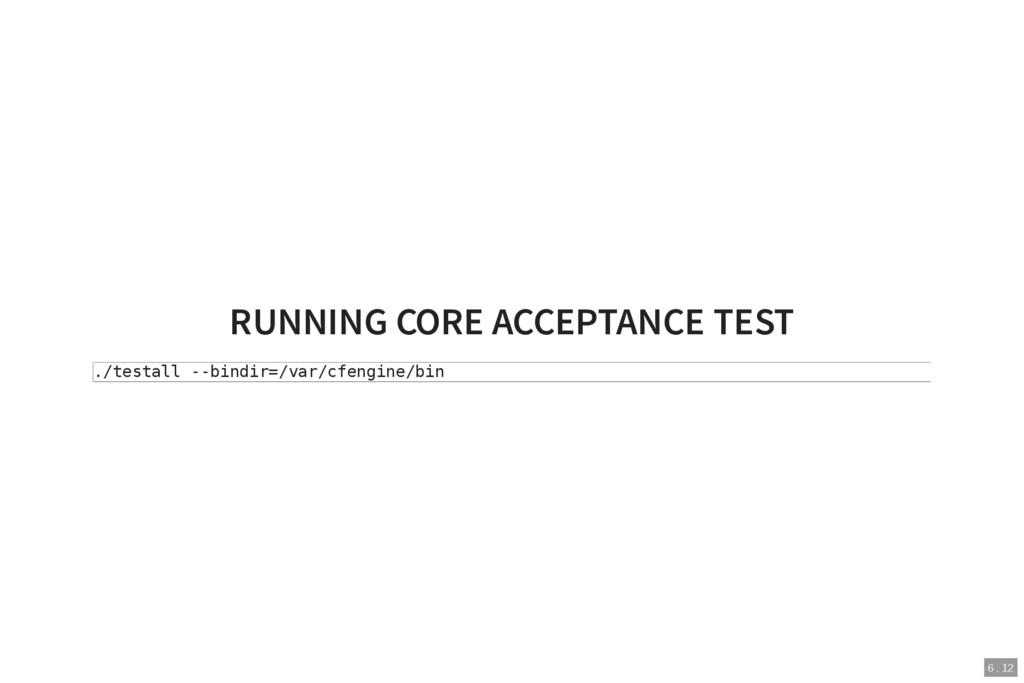 6 . 12 RUNNING CORE ACCEPTANCE TEST ./testall -...