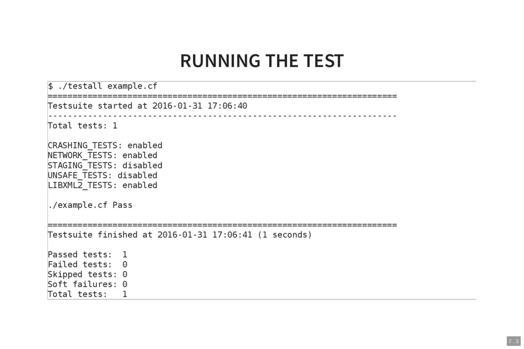 7 . 3 RUNNING THE TEST $ ./testall example.cf =...