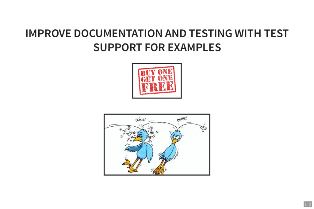 8 . 2 IMPROVE DOCUMENTATION AND TESTING WITH TE...