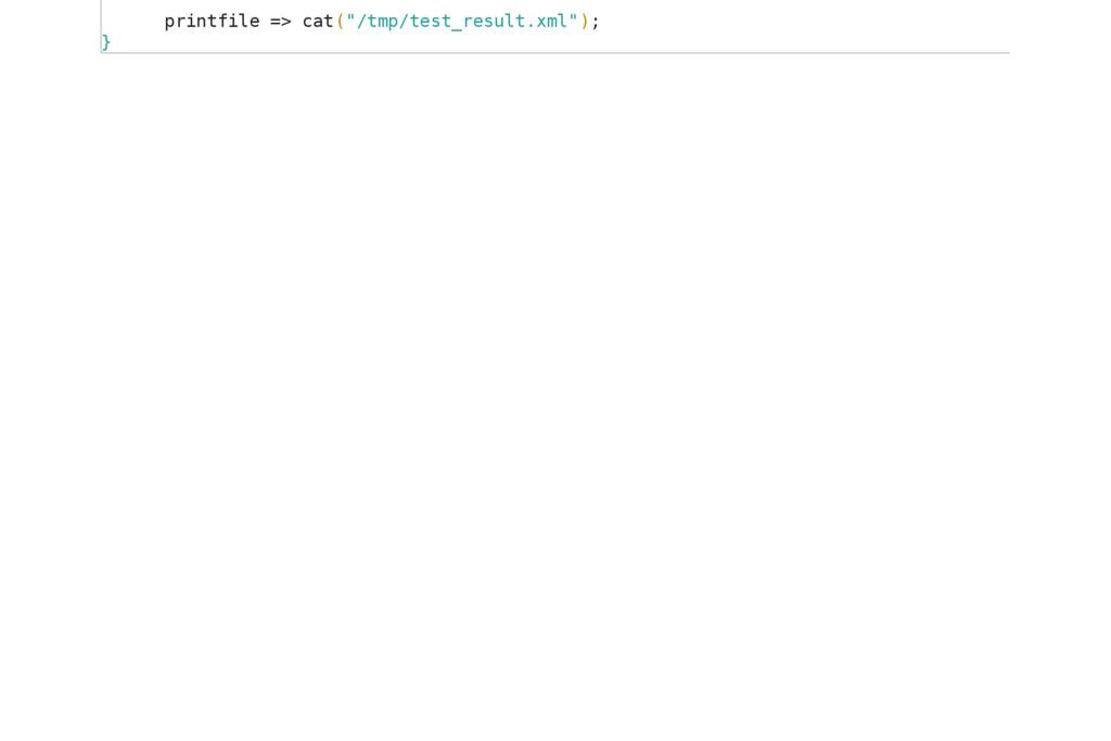 "printfile => cat(""/tmp/test_result.xml""); }"