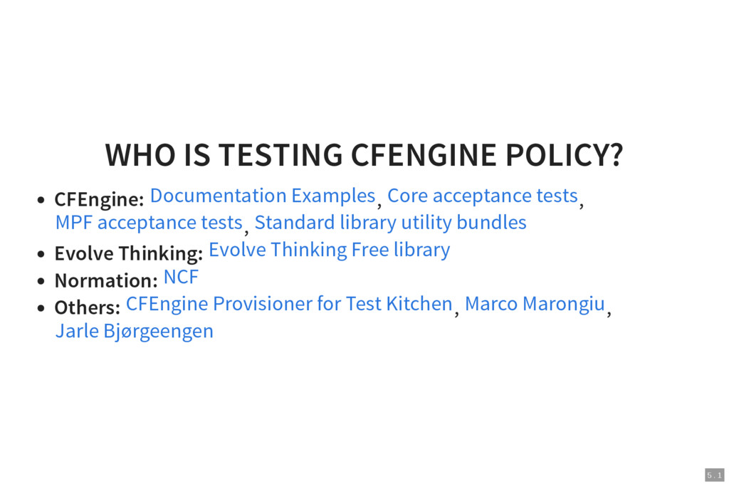 5 . 1 WHO IS TESTING CFENGINE POLICY? CFEngine:...