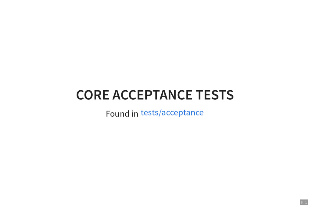 6 . 1 CORE ACCEPTANCE TESTS Found in tests/acce...