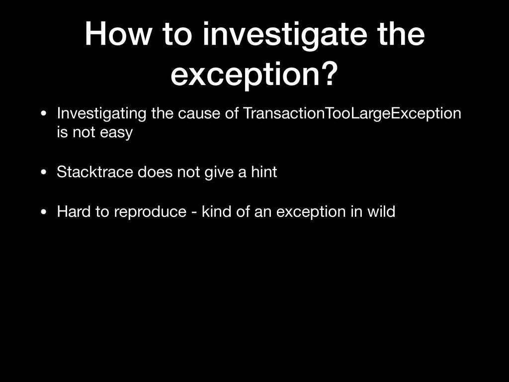 How to investigate the exception? • Investigati...