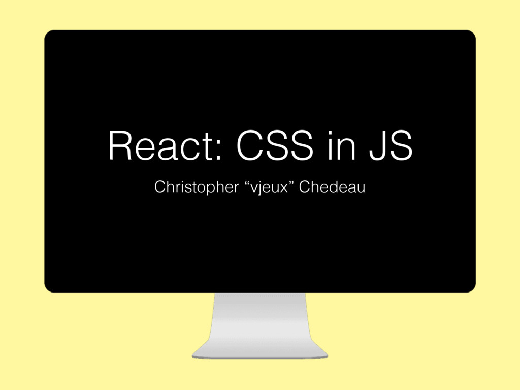 """Christopher """"vjeux"""" Chedeau React: CSS in JS"""