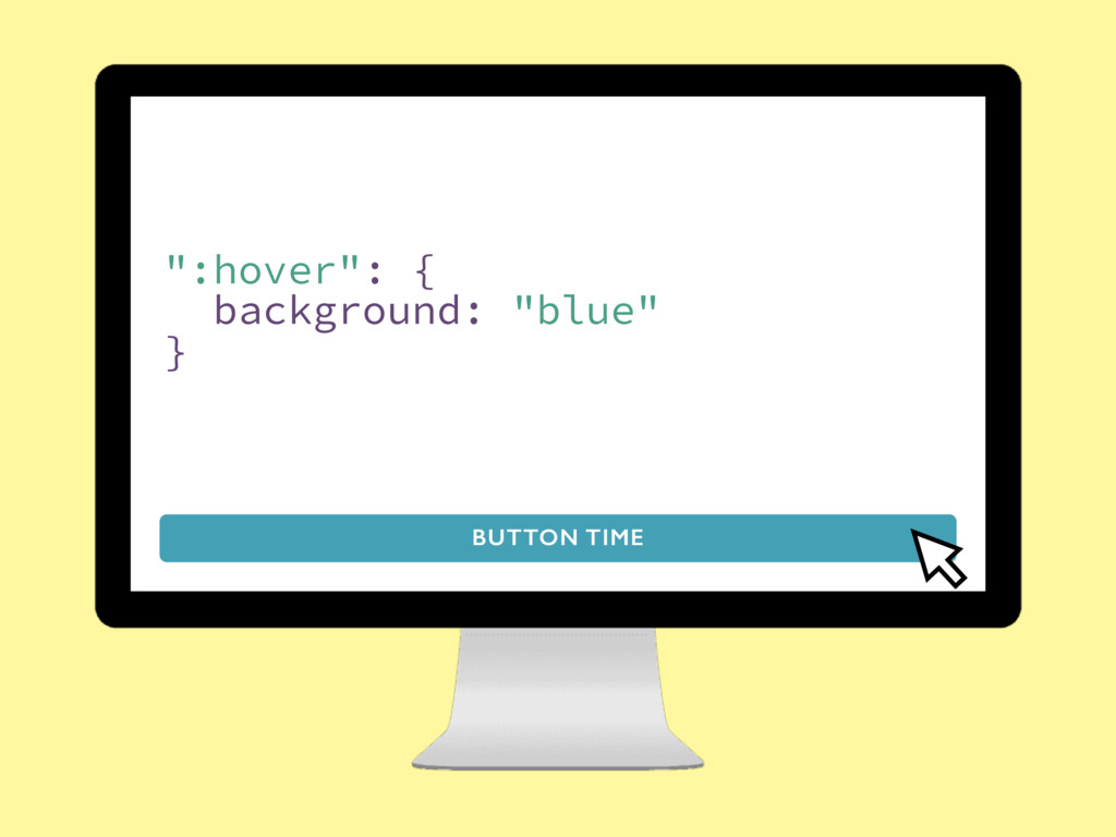 """BUTTON TIME """":hover"""": { background: """"blue"""" }"""