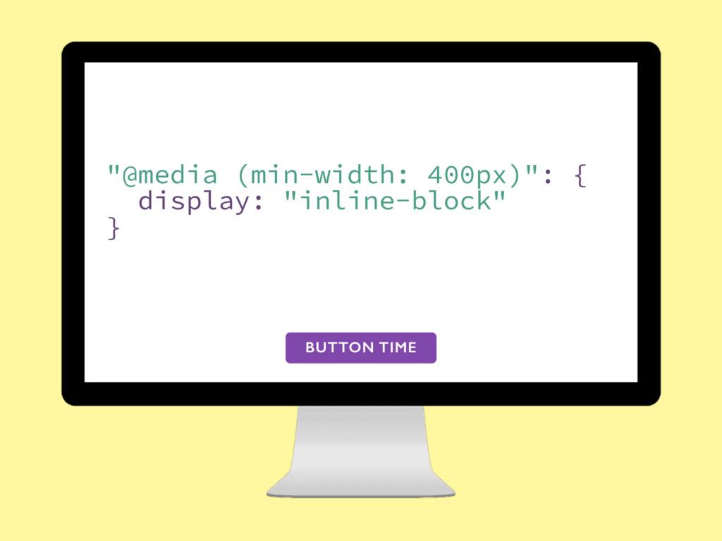 """@media (min-width: 400px)"": { display: ""inline..."