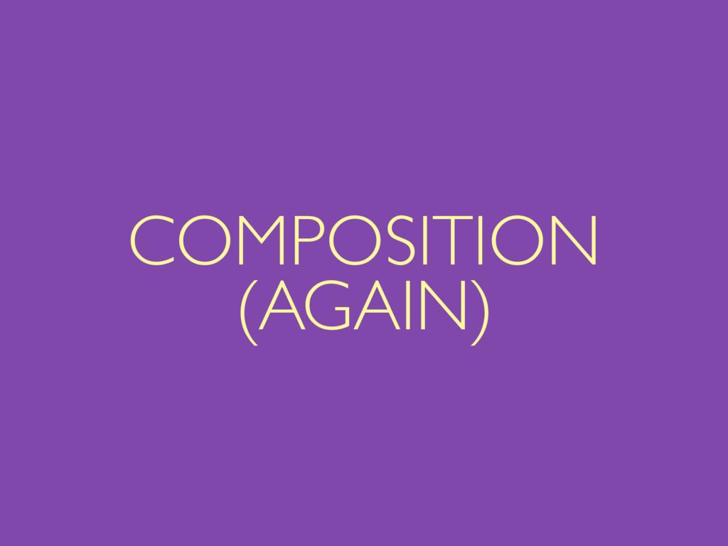COMPOSITION (AGAIN)