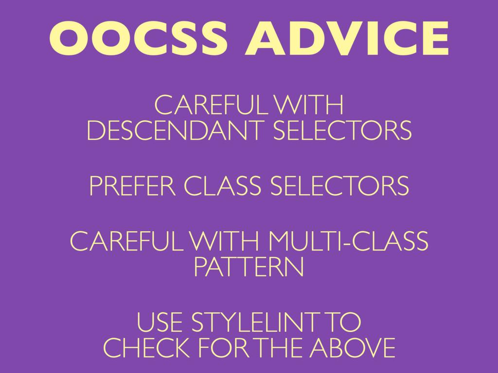 CAREFUL WITH DESCENDANT SELECTORS PREFER CLASS ...