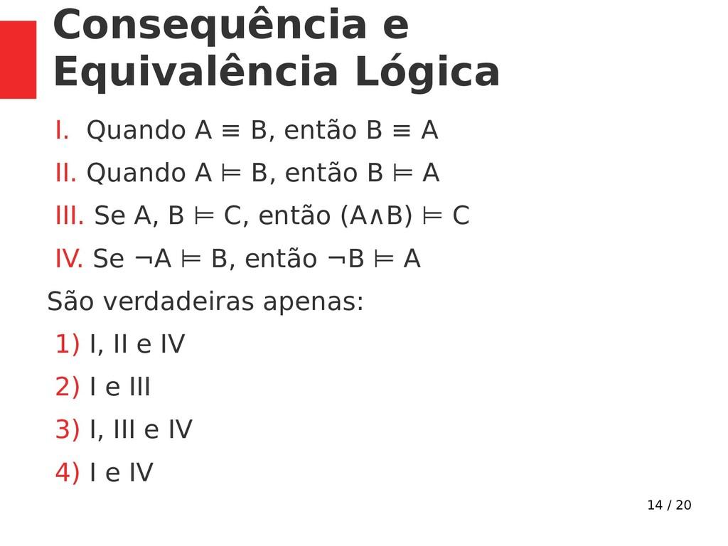 14 / 20 Consequência e Equivalência Lógica I. Q...