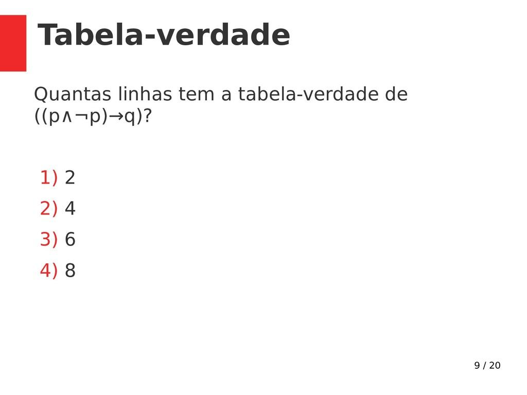 9 / 20 Tabela-verdade Quantas linhas tem a tabe...