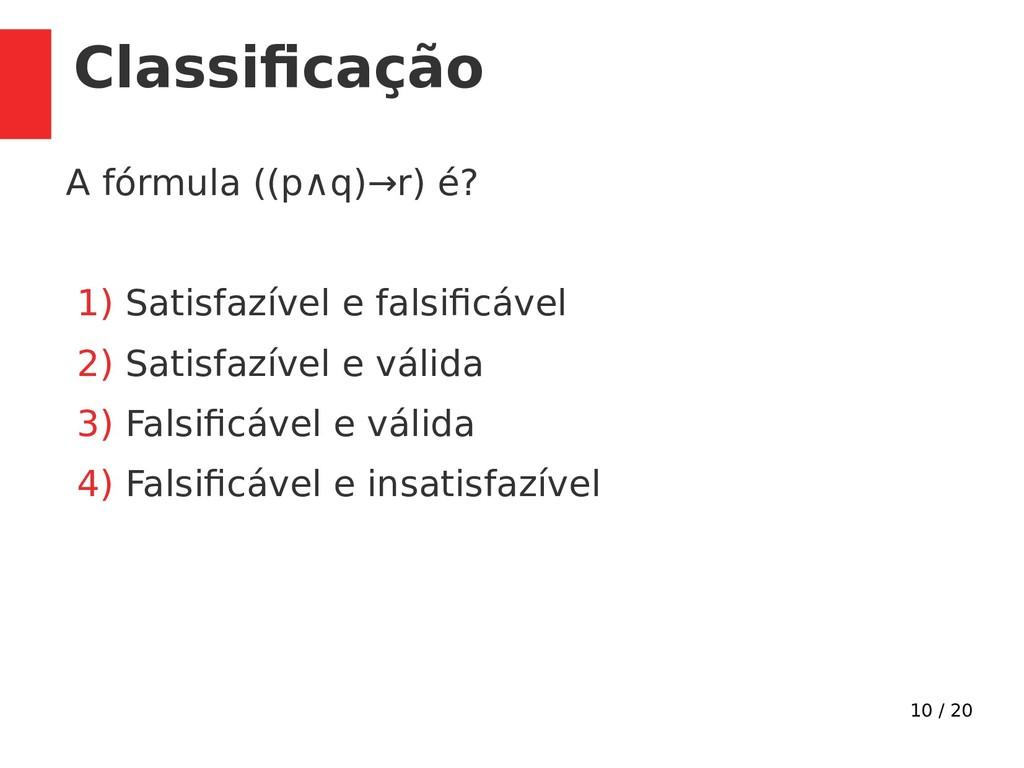 10 / 20 Classifcação A fórmula ((p∧q)→r) é? 1) ...