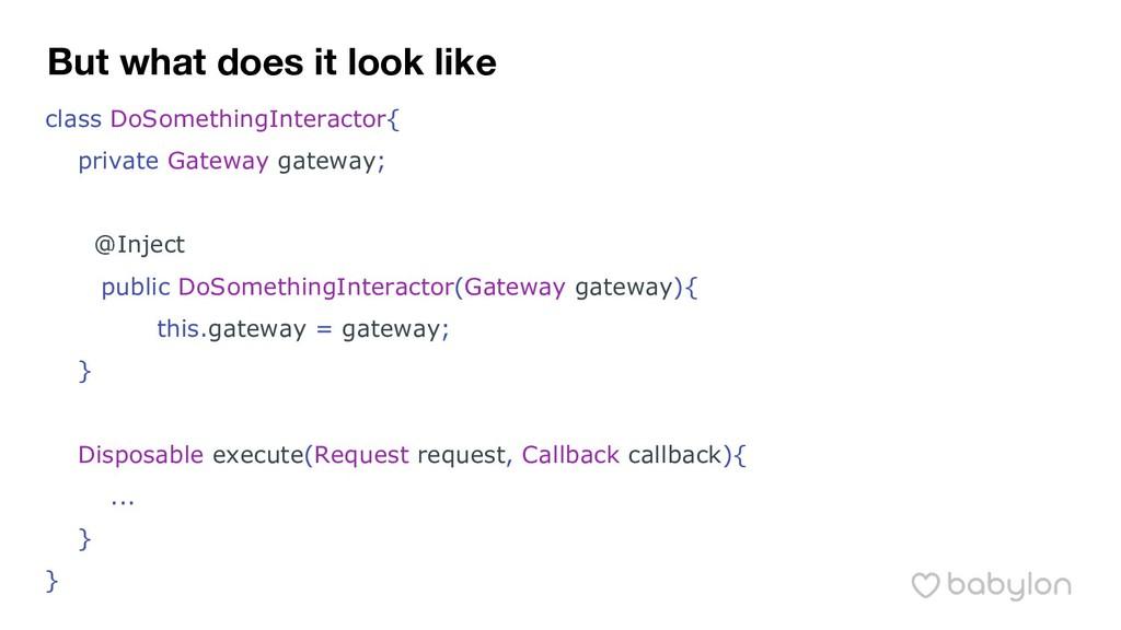 class DoSomethingInteractor{ private Gateway ga...
