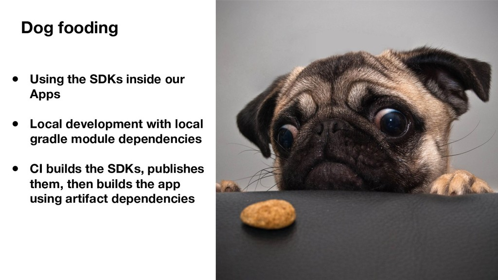 Dog fooding ● Using the SDKs inside our Apps ● ...