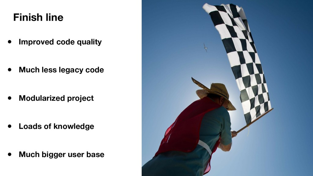 Finish line ● Improved code quality ● Much less...