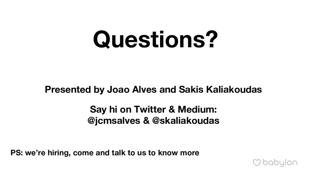 Questions? Presented by Joao Alves and Sakis Ka...