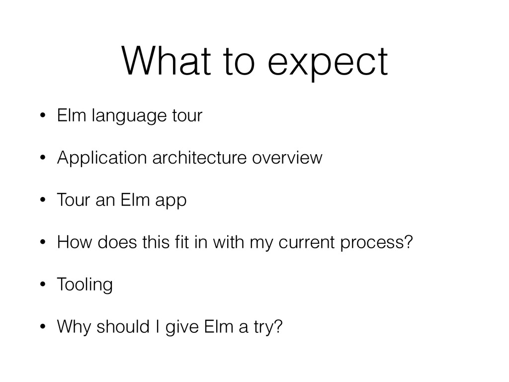 What to expect • Elm language tour • Applicatio...