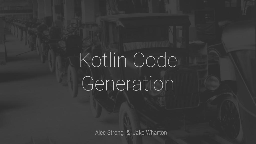 Kotlin Code Generation Alec Strong & Jake Whart...