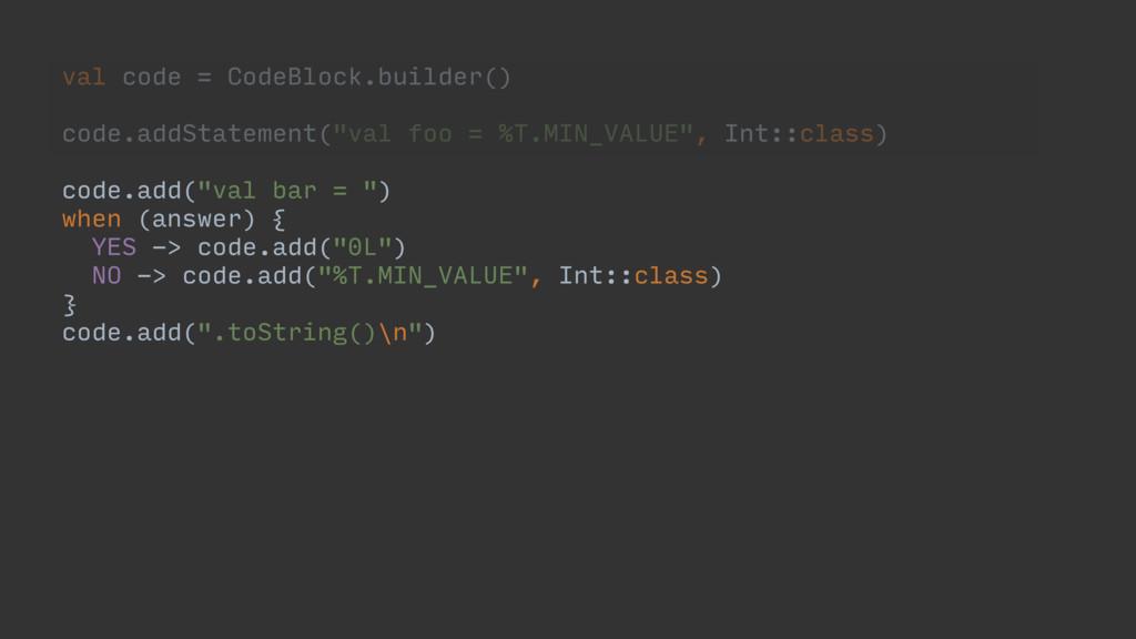 val code = CodeBlock.builder() code.addStatemen...