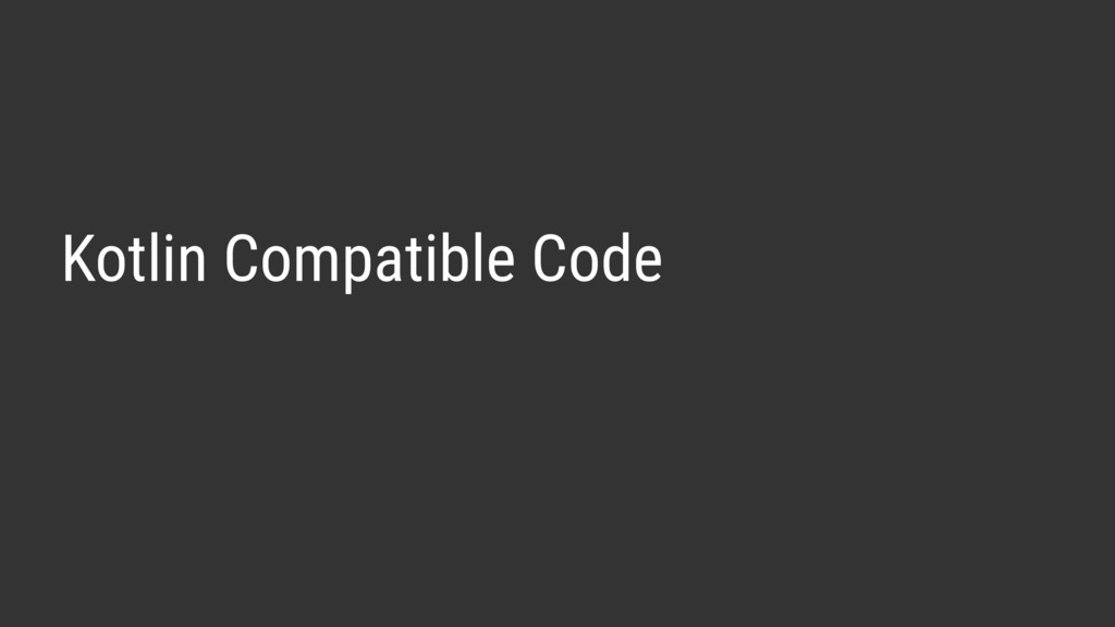 Kotlin Compatible Code