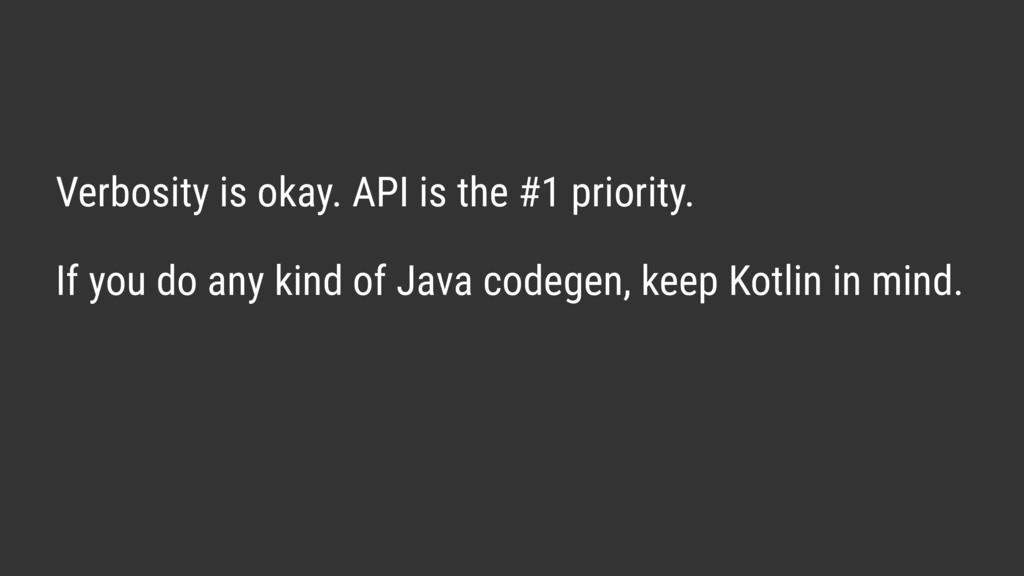 Verbosity is okay. API is the #1 priority. If y...