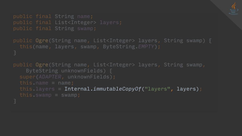 public final String name; public final List<Int...