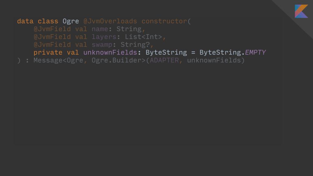 data class Ogre @JvmOverloads constructor( @Jvm...