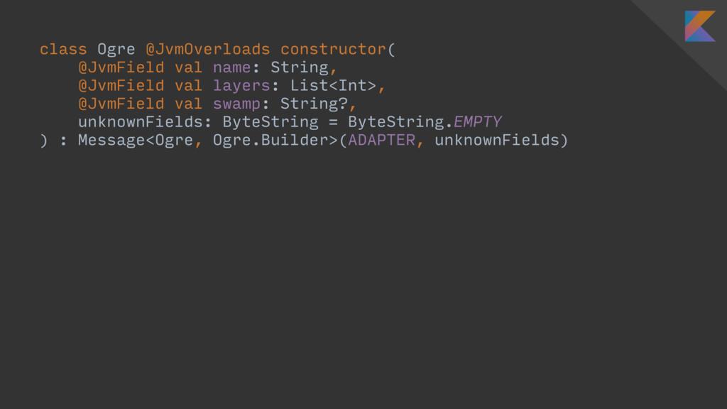 class Ogre @JvmOverloads constructor( @JvmField...