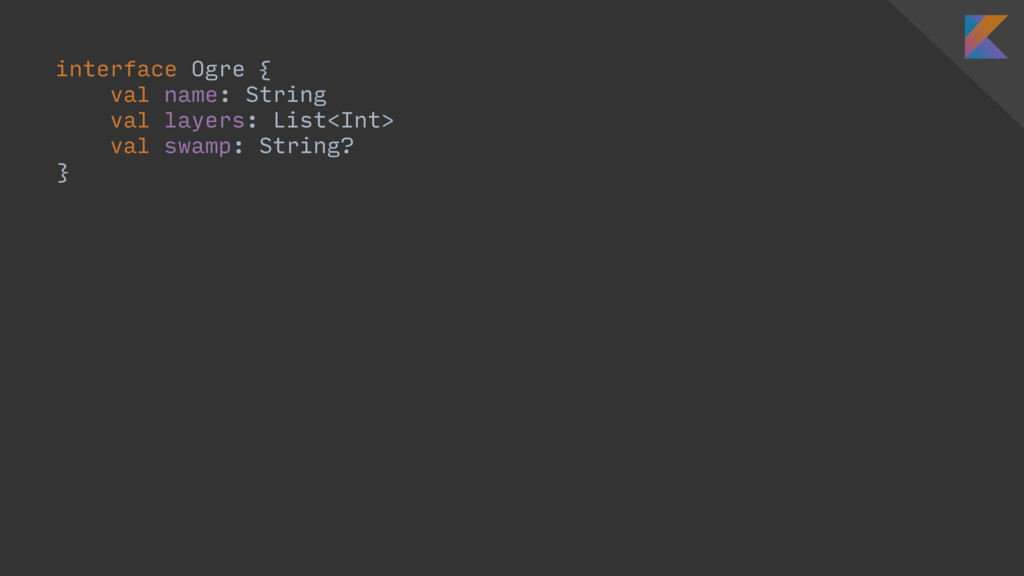 interface Ogre { val name: String val layers: L...