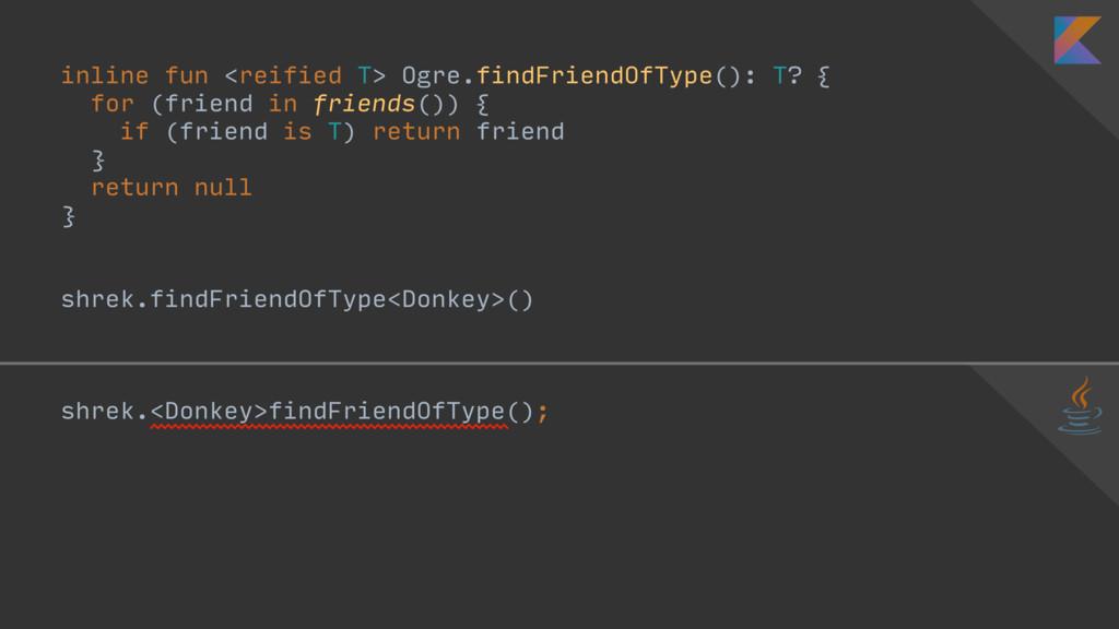 inline fun <reified T> Ogre.findFriendOfType():...