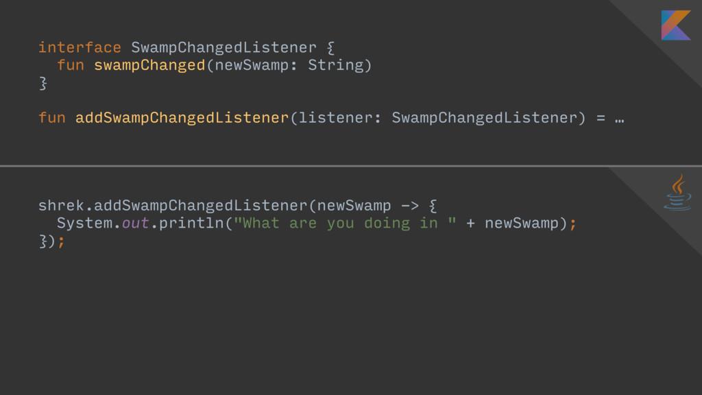 interface SwampChangedListener { fun swampChang...