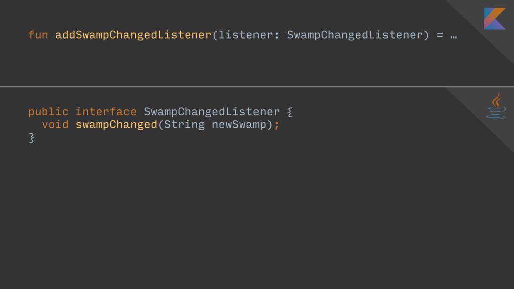 fun addSwampChangedListener(listener: SwampChan...