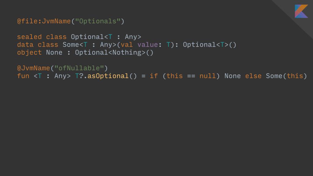 "@file:JvmName(""Optionals"") sealed class Optiona..."