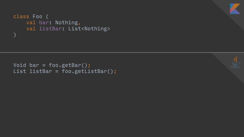 class Foo ( val bar: Nothing, val listBar: List...