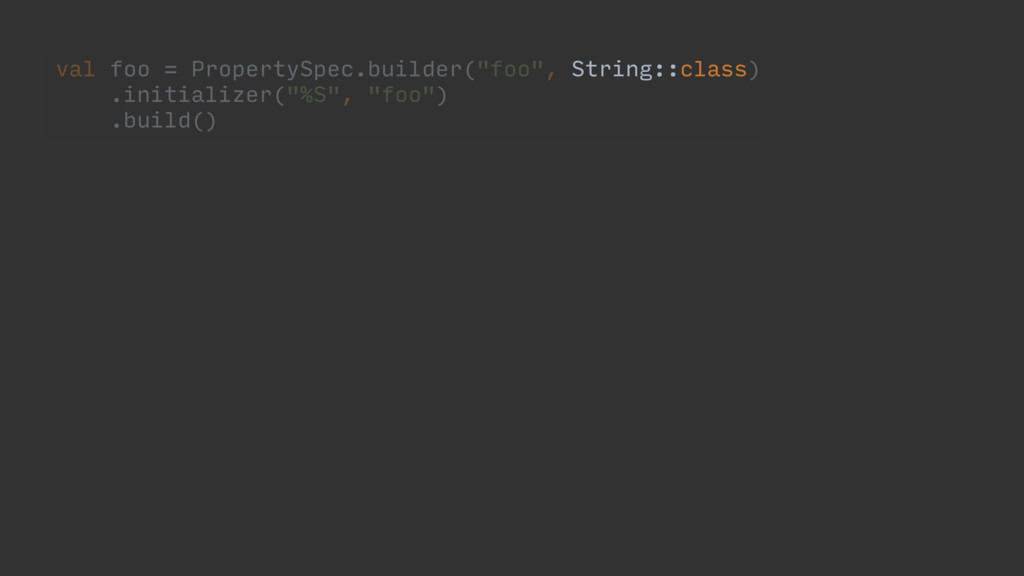 """val foo = PropertySpec.builder(""""foo"""", String::c..."""