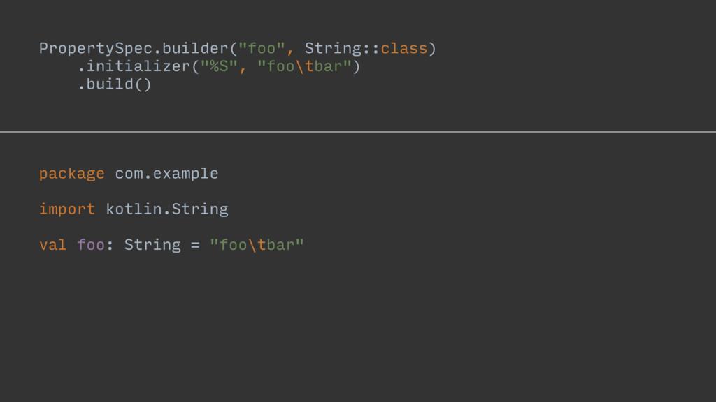 "PropertySpec.builder(""foo"", String::class) .ini..."