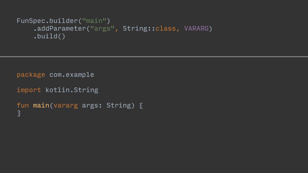 "FunSpec.builder(""main"") .addParameter(""args"", S..."