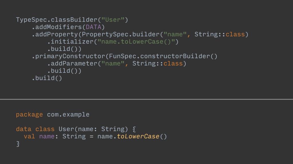 """TypeSpec.classBuilder(""""User"""") .addModifiers(DAT..."""