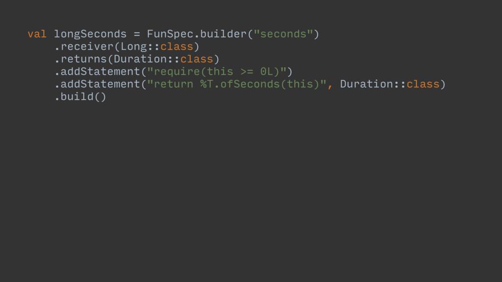 "val longSeconds = FunSpec.builder(""seconds"") .r..."