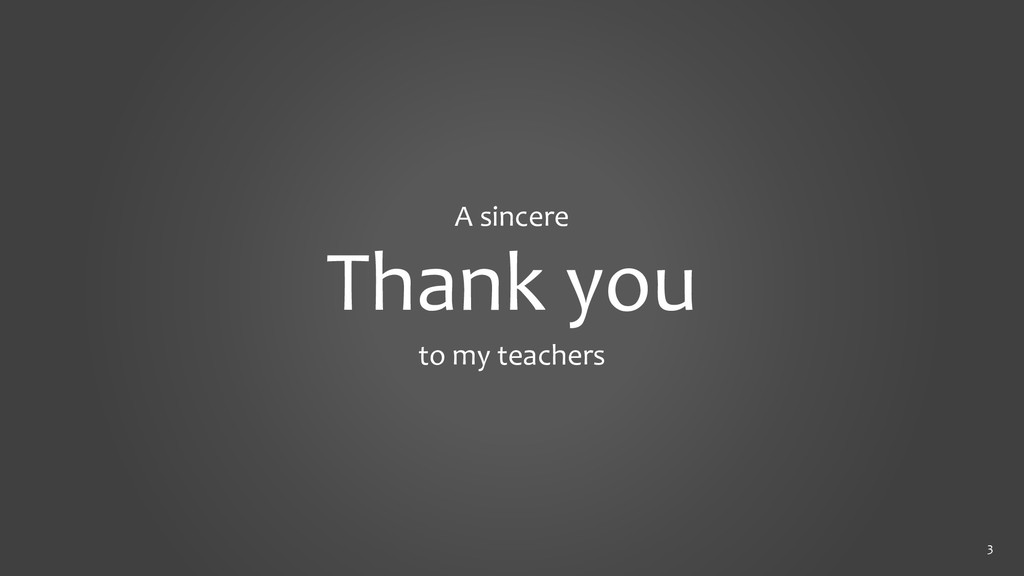 3 A sincere Thank you to my teachers