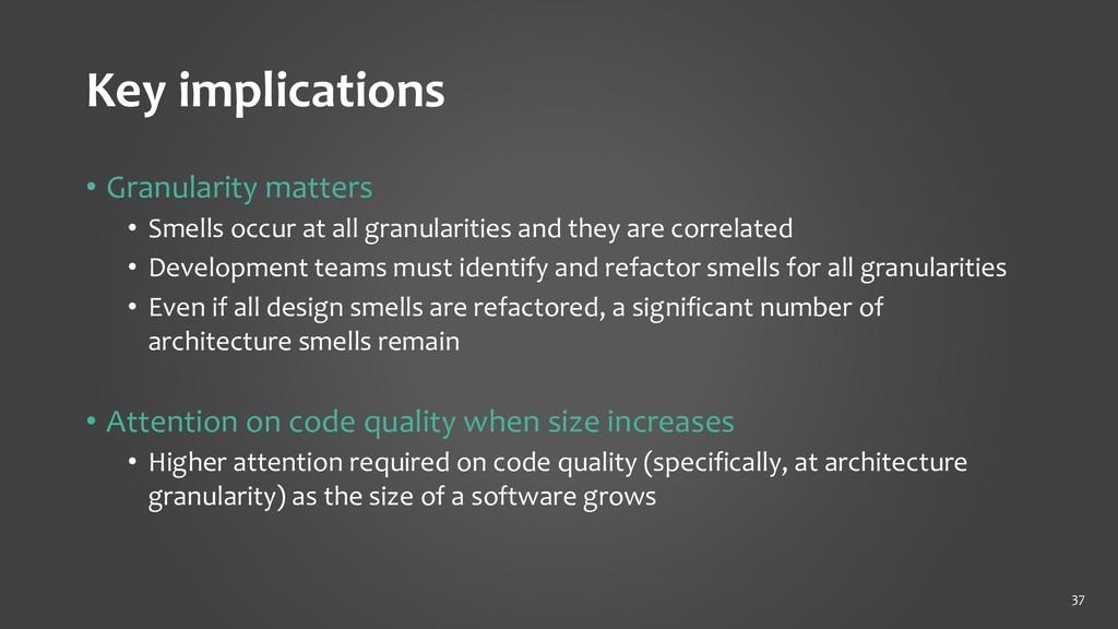 Key implications • Granularity matters • Smells...